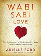 Wabi Sabi Love: The Ancient Art of Finding…