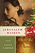 Jerusalem maiden : a novel by Talia Carner