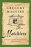 "Maguire, Gregory: Matchless: An Illumination of Hans Christian Andersen's Classic ""The Little Match Girl"""