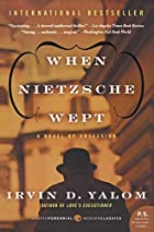 When Nietzsche Wept: A Novel of Obsession…