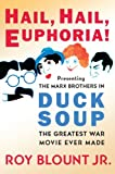Blount, Roy, JR.: Hail, Hail, Euphoria!: Presenting the Marx Brothers in Duck Soup, the Greatest War Movie Ever Made