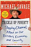Savage, Michael: Trickle Up Poverty: Stopping Obama's Attack on Our Borders, Economy, and Security
