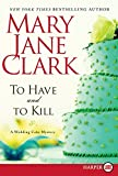 Clark, Mary Jane: To Have and to Kill LP: A Wedding Cake Mystery (Piper Donovan/Wedding Cake Mysteries)