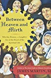 Martin, James: Between Heaven and Mirth: Why Joy, Humor, and Laughter Are at the Heart of the Spiritual Life