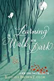Taylor, Barbara Brown: Learning to Walk in the Dark: Because Sometimes God Shows Up at Night