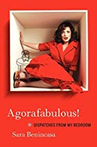 Agorafabulous!: Dispatches from My Bedroom…