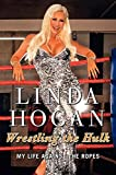 Hogan, Linda: Wrestling the Hulk: My Life Against the Ropes
