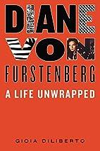 Diane von Furstenberg: A Life Unwrapped by…