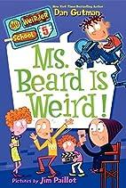 My Weirder School #5: Ms. Beard Is Weird! by…