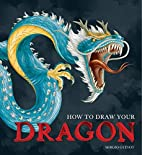 How to Draw Your Dragon by Sergio Guinot