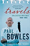 Bowles, Paul: Travels: Collected Writings, 1950-1993