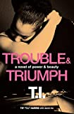 "Harris, Tip ""T.I."": Trouble & Triumph: A Novel of Power & Beauty"