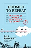 Fawcett, Bill: Doomed to Repeat: The Lessons of History We've Failed to Learn