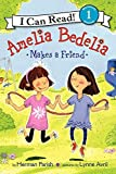 Parish, Herman: Amelia Bedelia Makes a Friend (I Can Read Book 1)
