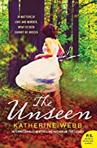 The Unseen: A Novel by Katherine Webb