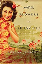 All the Flowers in Shanghai: A Novel by…
