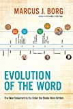 Borg, Marcus J.: Evolution of the Word: The New Testament in the Order the Books Were Written