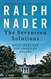 Nader, Ralph: The Seventeen Solutions: Bold Ideas for Our American Future