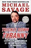 Savage, Michael: Trickle Down Tyranny: Crushing Obama's Dream of the Socialist States of America
