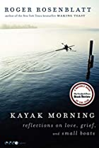 Kayak Morning: Reflections on Love, Grief,…
