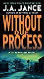 Jance, J. A.: Without Due Process: A J.P. Beaumont Novel (J. P. Beaumont Mysteries)