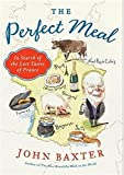 Baxter, John: The Perfect Meal: In Search of the Lost Tastes of France (P.S.)