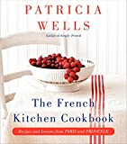 Wells, Patricia: The French Kitchen Cookbook: Recipes and Lessons from Paris and Provence