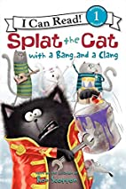 Splat the Cat with a Bang and a Clang by Rob…