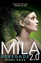 MILA 2.0: Renegade by Debra Driza
