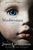 Mudwoman: A Novel by Joyce Carol Oates