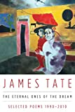 Tate, James: The Eternal Ones of the Dream: Selected Poems 1990 - 2010
