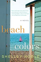 Beach Colors: A Novel by Shelley Noble