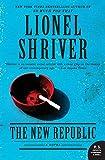 Shriver, Lionel: The New Republic: A Novel (P.S.)