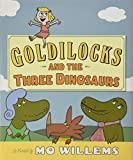 Willems, Mo: Goldilocks and the Three Dinosaurs: As Retold by Mo Willems