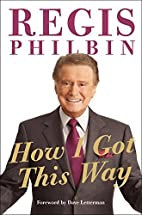 How I Got This Way by Regis Philbin