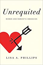 Unrequited: Women and Romantic Obsession by…