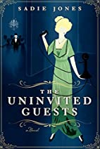 The Uninvited Guests: A Novel by Sadie Jones