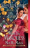 Guhrke, Laura Lee: When The Marquess Met His Match: An American Heiress in London