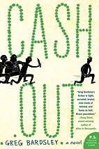 Cash Out: A Novel by Greg Bardsley