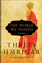 The World We Found: A Novel. Thrity Umrigar…