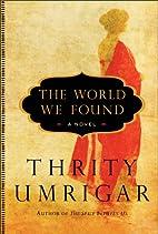 The World We Found: A Novel. Thrity Umrigar…