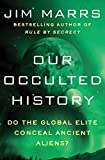 Marrs, Jim: Our Occulted History: Do the Global Elite Conceal Ancient Aliens?