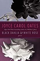 Black Dahlia & White Rose: Stories by Joyce…