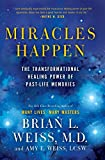 Weiss, Brian L.: Miracles Happen: The Transformational Healing Power of Past-Life Memories