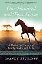One Hundred and Four Horses: A Memoir of…