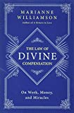 Williamson, Marianne: The Law of Divine Compensation: On Work, Money, and Miracles