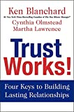 Blanchard, Ken: Trust Works!: Four Keys to Building Lasting Relationships