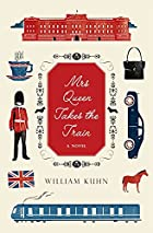 Mrs Queen Takes the Train: A Novel by…