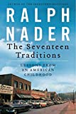 Nader, Ralph: The Seventeen Traditions: Lessons from an American Childhood