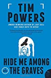 Powers, Tim: Hide Me Among the Graves: A Novel